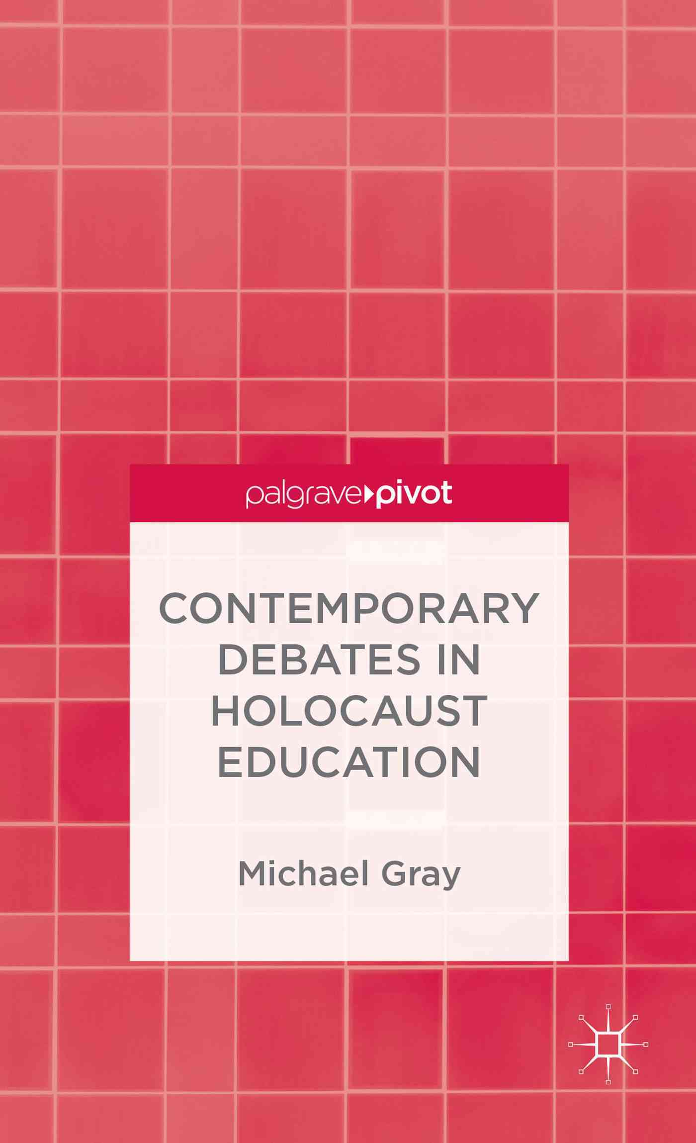 Contemporary Debates in Holocaust Education By Gray, Michael